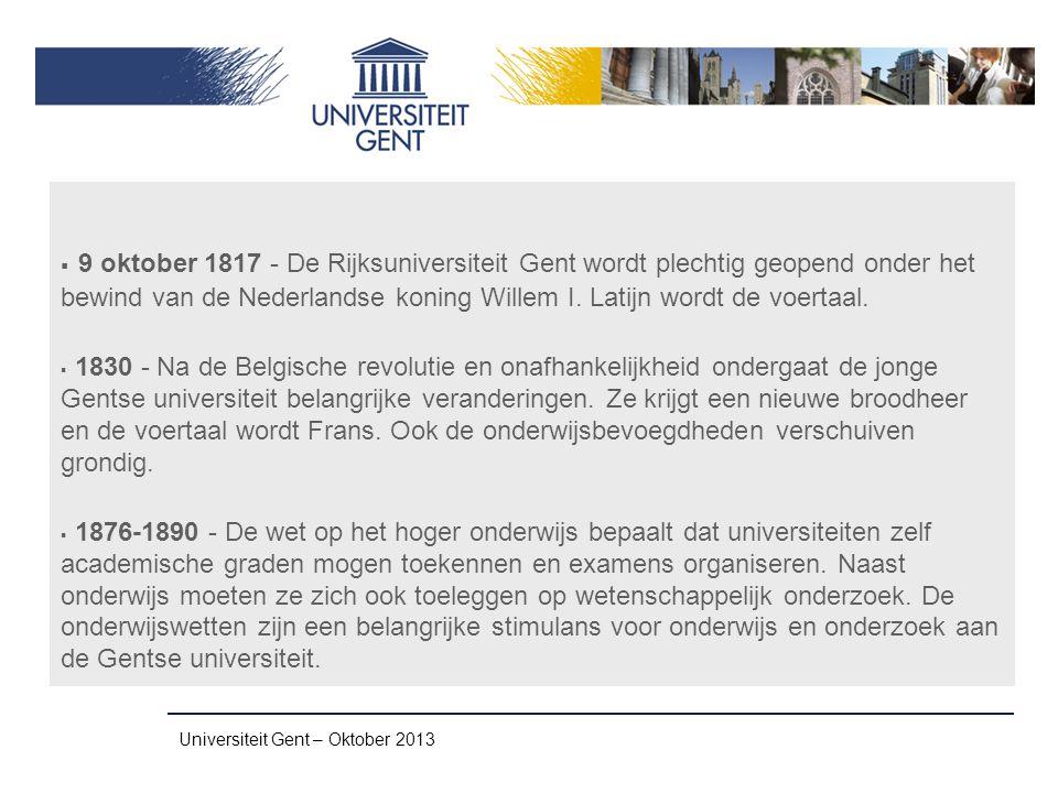  9 oktober 1817 - De Rijksuniversiteit Gent wordt plechtig geopend onder het bewind van de Nederlandse koning Willem I. Latijn wordt de voertaal.  1