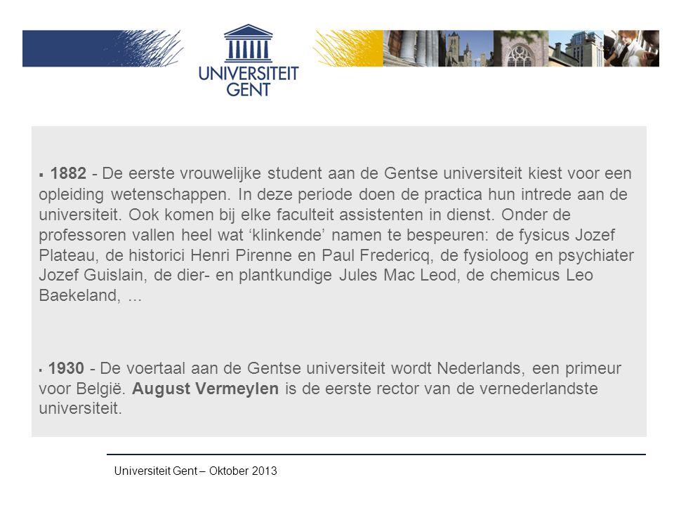 Universiteit Gent – Oktober 2013  1882 - De eerste vrouwelijke student aan de Gentse universiteit kiest voor een opleiding wetenschappen. In deze per