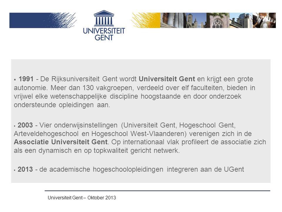 Universiteit Gent – Oktober 2013  1991 - De Rijksuniversiteit Gent wordt Universiteit Gent en krijgt een grote autonomie. Meer dan 130 vakgroepen, ve