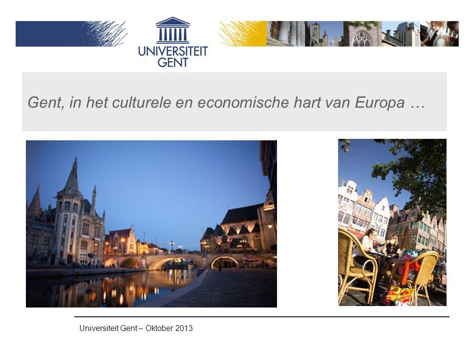 Universiteit Gent – Oktober 2013 Gent, in het culturele en economische hart van Europa …