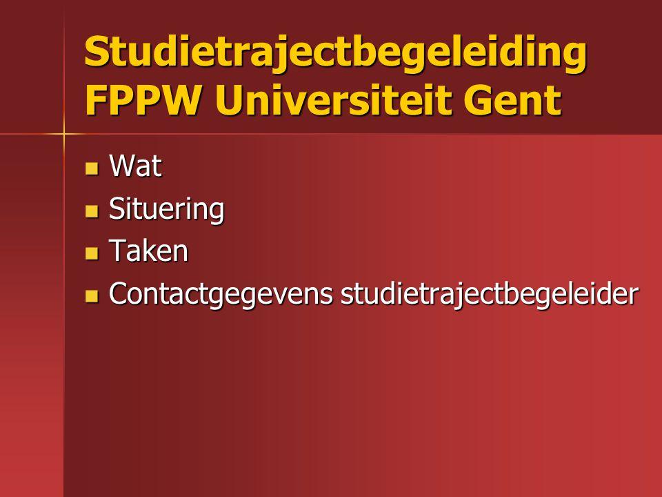 Studietrajectbegeleiding FPPW Universiteit Gent Wat Wat Situering Situering Taken Taken Contactgegevens studietrajectbegeleider Contactgegevens studie