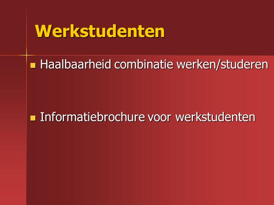 Werkstudenten Haalbaarheid combinatie werken/studeren Haalbaarheid combinatie werken/studeren Informatiebrochure voor werkstudenten Informatiebrochure voor werkstudenten