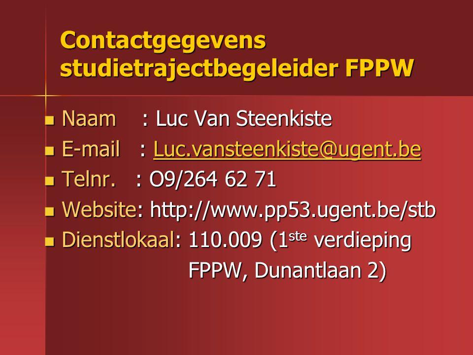 Contactgegevens studietrajectbegeleider FPPW Naam : Luc Van Steenkiste Naam : Luc Van Steenkiste E-mail : Luc.vansteenkiste@ugent.be E-mail : Luc.vans