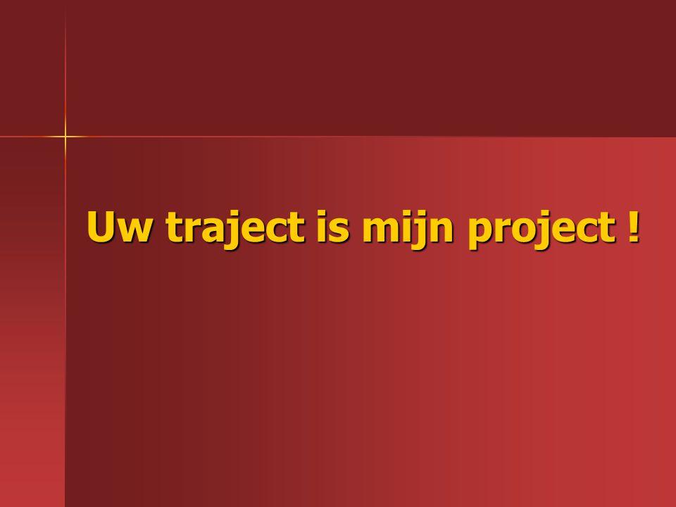 Uw traject is mijn project !