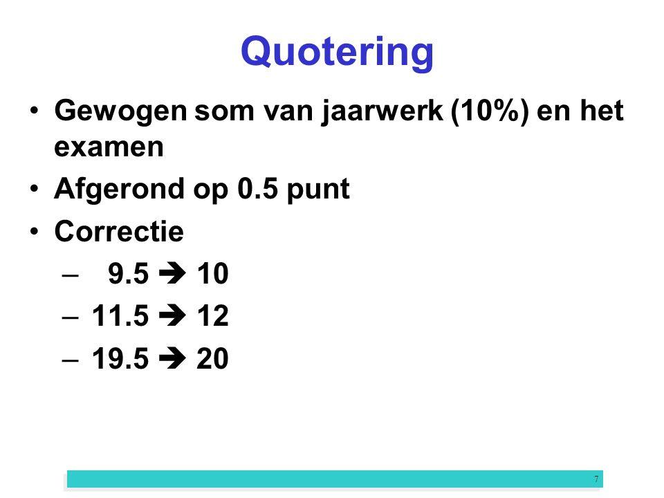 7 Quotering Gewogen som van jaarwerk (10%) en het examen Afgerond op 0.5 punt Correctie – 9.5  10 –11.5  12 –19.5  20