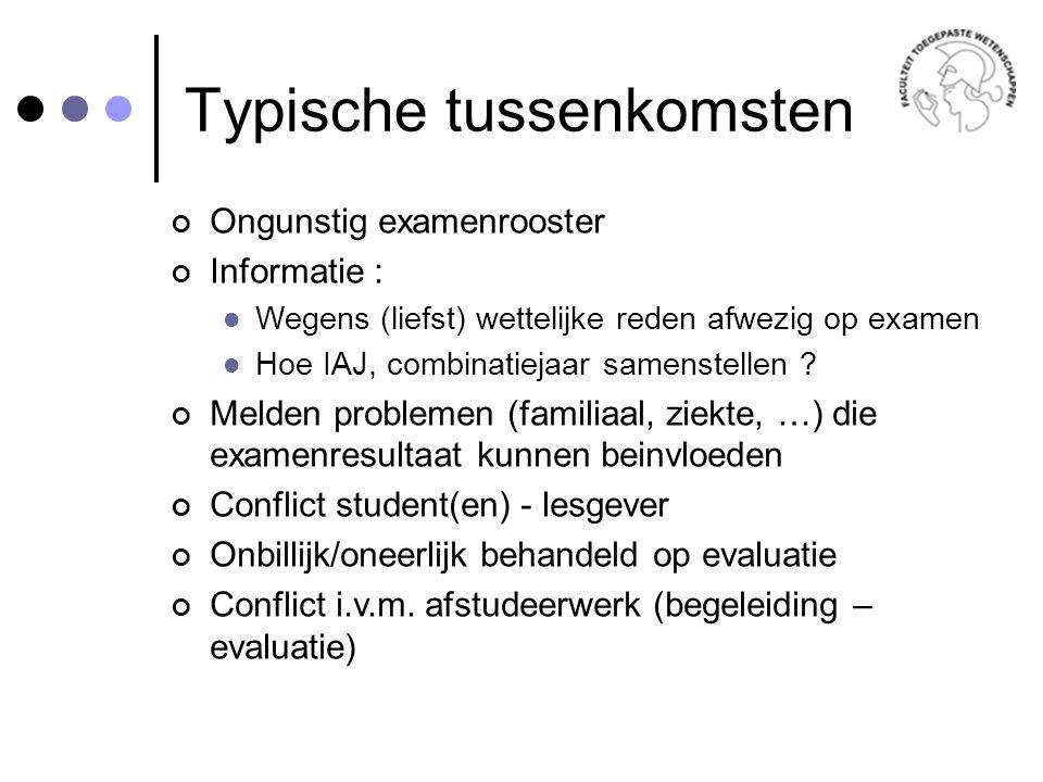 Typische tussenkomsten Ongunstig examenrooster Informatie : Wegens (liefst) wettelijke reden afwezig op examen Hoe IAJ, combinatiejaar samenstellen .