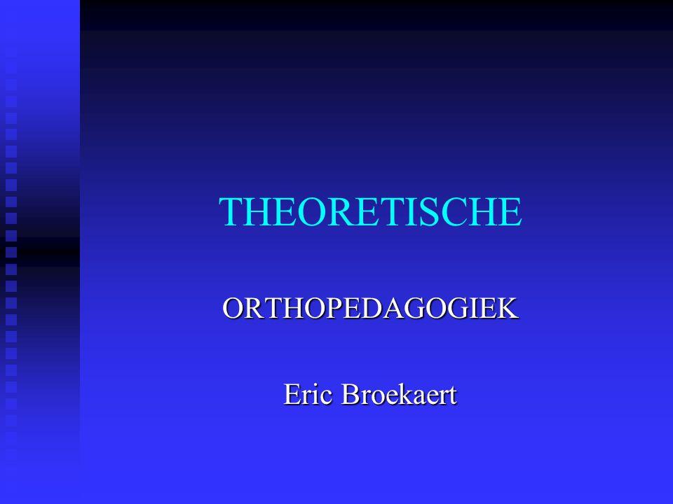 THEORETISCHE ORTHOPEDAGOGIEK Eric Broekaert