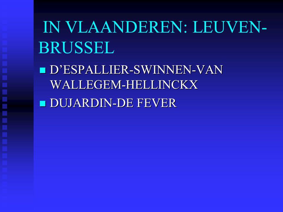 IN VLAANDEREN: LEUVEN- BRUSSEL D'ESPALLIER-SWINNEN-VAN WALLEGEM-HELLINCKX D'ESPALLIER-SWINNEN-VAN WALLEGEM-HELLINCKX DUJARDIN-DE FEVER DUJARDIN-DE FEV