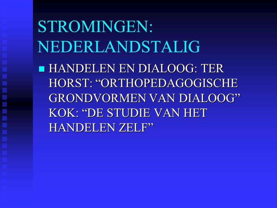 """STROMINGEN: NEDERLANDSTALIG HANDELEN EN DIALOOG: TER HORST: """"ORTHOPEDAGOGISCHE GRONDVORMEN VAN DIALOOG"""" KOK: """"DE STUDIE VAN HET HANDELEN ZELF"""" HANDELE"""