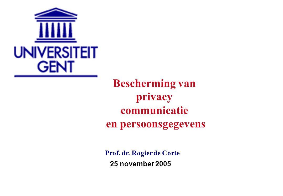 25 november 2005 Prof. dr. Rogier de Corte Bescherming van privacy communicatie en persoonsgegevens