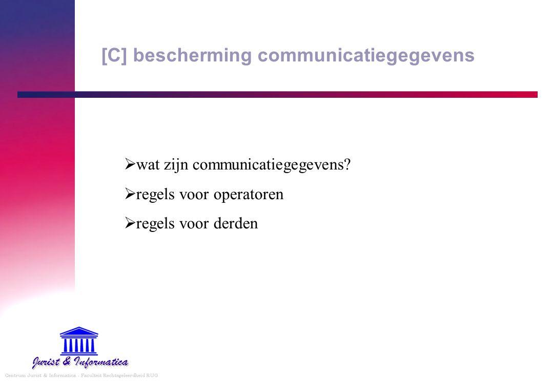 [C] bescherming communicatiegegevens  wat zijn communicatiegegevens?  regels voor operatoren  regels voor derden