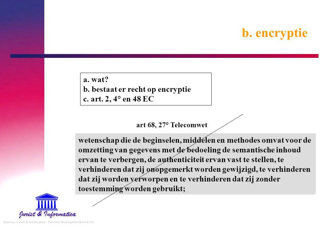 b. encryptie a. wat? b. bestaat er recht op encryptie c. art. 2, 4° en 48 EC wetenschap die de beginselen, middelen en methodes omvat voor de omzettin