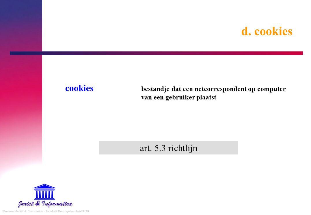 d. cookies cookies bestandje dat een netcorrespondent op computer van een gebruiker plaatst art. 5.3 richtlijn