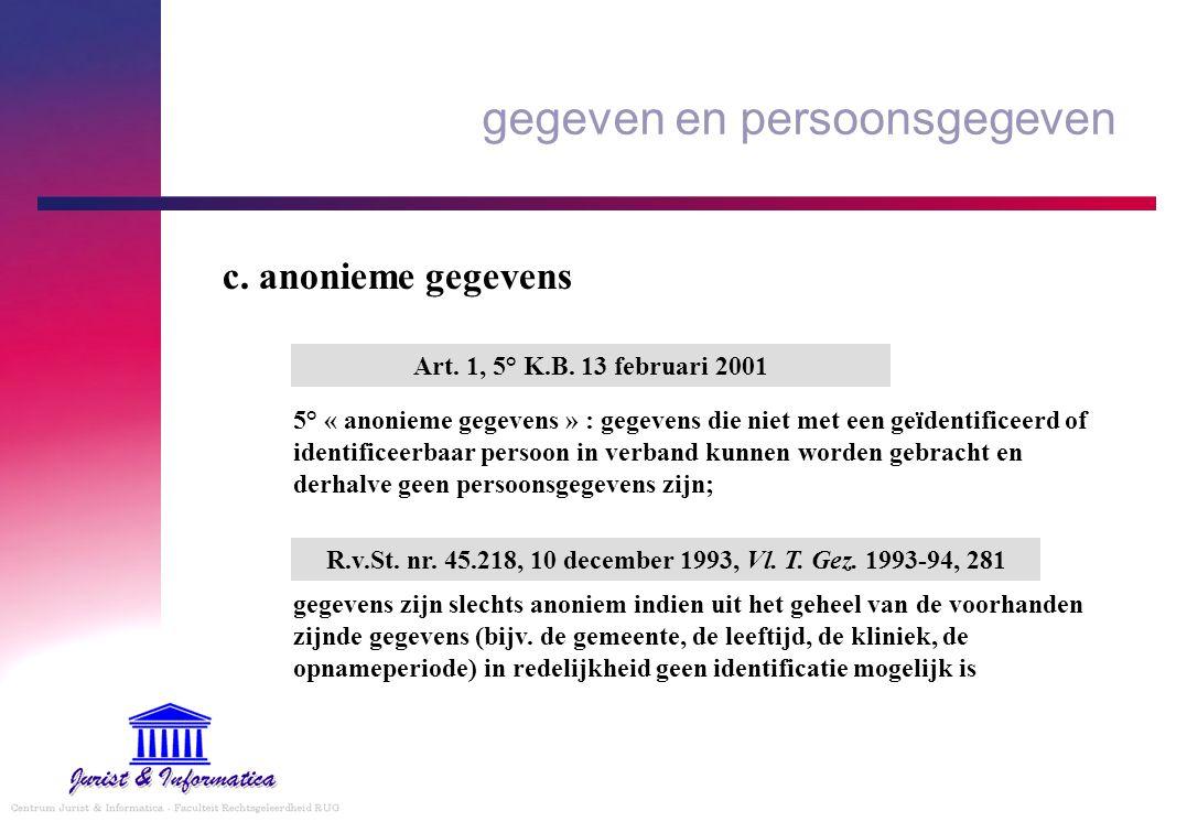 gegeven en persoonsgegeven c. anonieme gegevens 5° « anonieme gegevens » : gegevens die niet met een geïdentificeerd of identificeerbaar persoon in ve