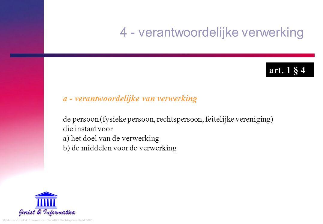 4 - verantwoordelijke verwerking a - verantwoordelijke van verwerking de persoon (fysieke persoon, rechtspersoon, feitelijke vereniging) die instaat v