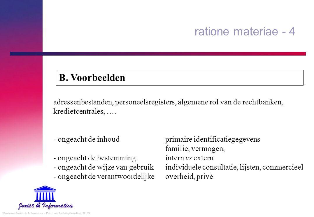 ratione materiae - 4 adressenbestanden, personeelsregisters, algemene rol van de rechtbanken, kredietcentrales, …. - ongeacht de inhoudprimaire identi