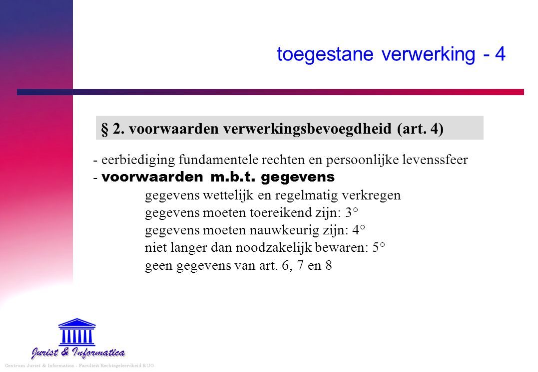 toegestane verwerking - 4 - eerbiediging fundamentele rechten en persoonlijke levenssfeer - voorwaarden m.b.t. gegevens gegevens wettelijk en regelmat