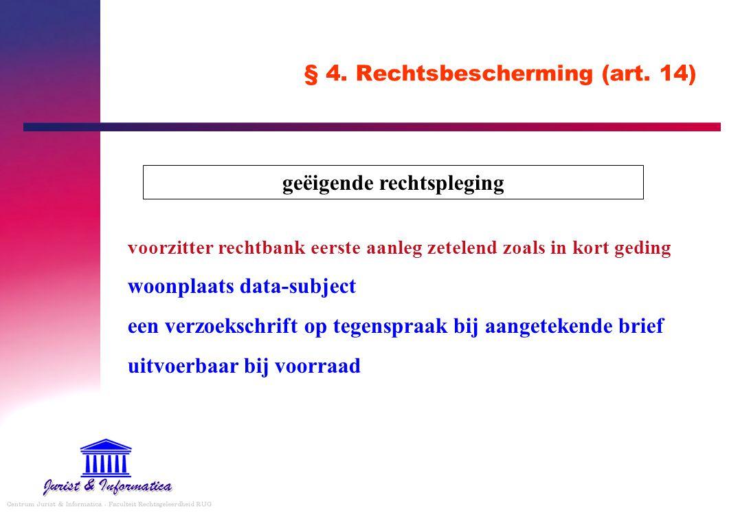 § 4. Rechtsbescherming (art. 14) voorzitter rechtbank eerste aanleg zetelend zoals in kort geding woonplaats data-subject een verzoekschrift op tegens