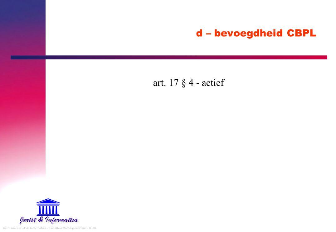 d – bevoegdheid CBPL art. 17 § 4 - actief