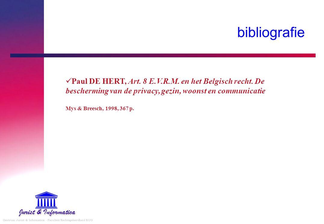bibliografie Paul DE HERT, Art. 8 E.V.R.M. en het Belgisch recht. De bescherming van de privacy, gezin, woonst en communicatie Mys & Breesch, 1998, 36