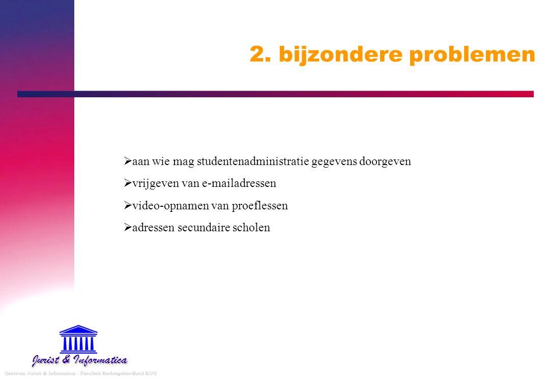 2. bijzondere problemen  aan wie mag studentenadministratie gegevens doorgeven  vrijgeven van e-mailadressen  video-opnamen van proeflessen  adres