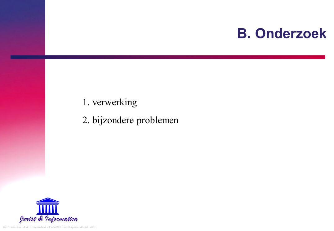 B. Onderzoek 1. verwerking 2. bijzondere problemen
