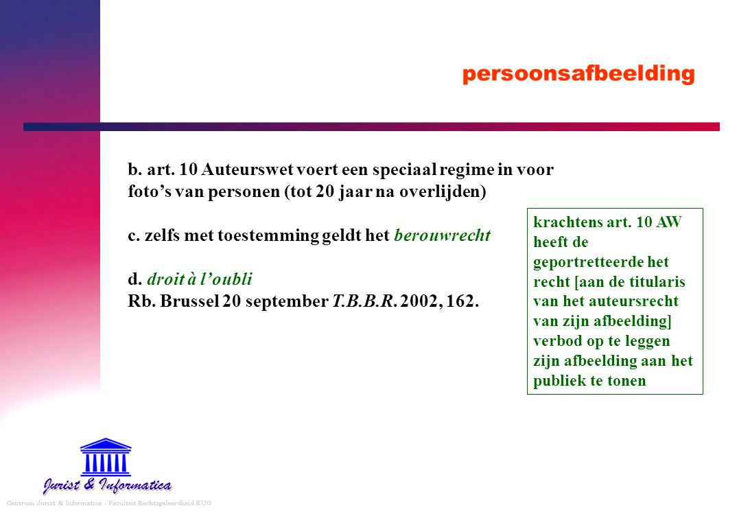 persoonsafbeelding b. art. 10 Auteurswet voert een speciaal regime in voor foto's van personen (tot 20 jaar na overlijden) c. zelfs met toestemming ge