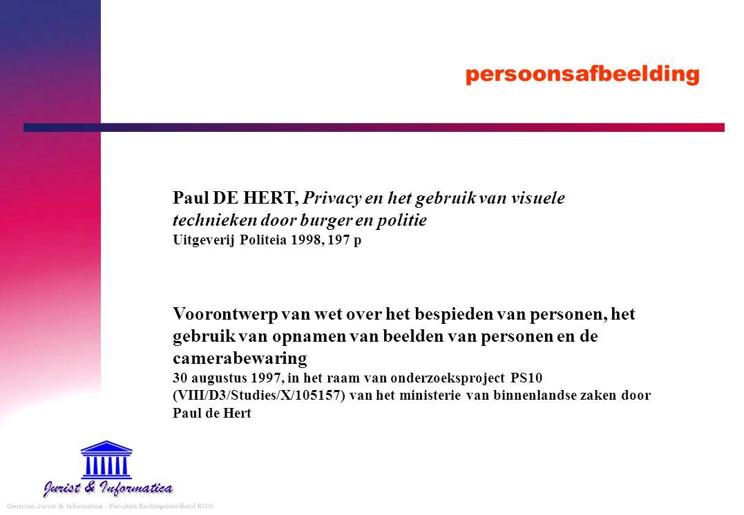 persoonsafbeelding Paul DE HERT, Privacy en het gebruik van visuele technieken door burger en politie Uitgeverij Politeia 1998, 197 p Voorontwerp van