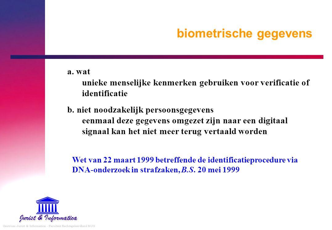 biometrische gegevens a. wat unieke menselijke kenmerken gebruiken voor verificatie of identificatie b. niet noodzakelijk persoonsgegevens eenmaal dez