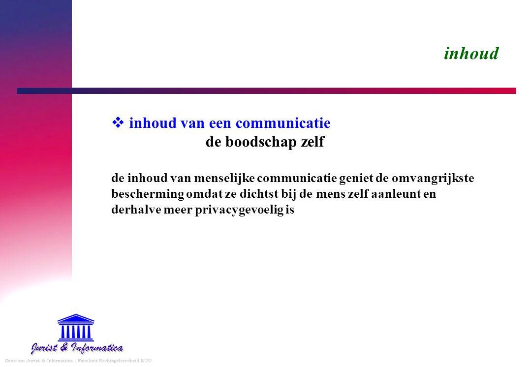 inhoud  inhoud van een communicatie de boodschap zelf de inhoud van menselijke communicatie geniet de omvangrijkste bescherming omdat ze dichtst bij