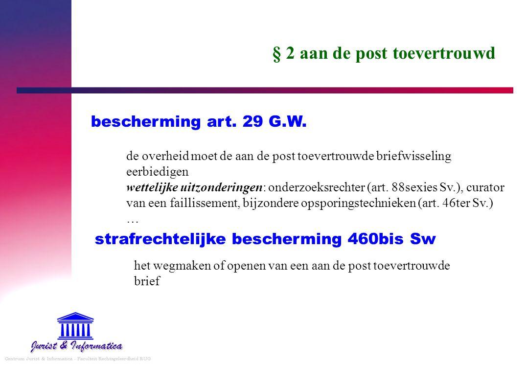 § 2 aan de post toevertrouwd bescherming art. 29 G.W. de overheid moet de aan de post toevertrouwde briefwisseling eerbiedigen wettelijke uitzondering