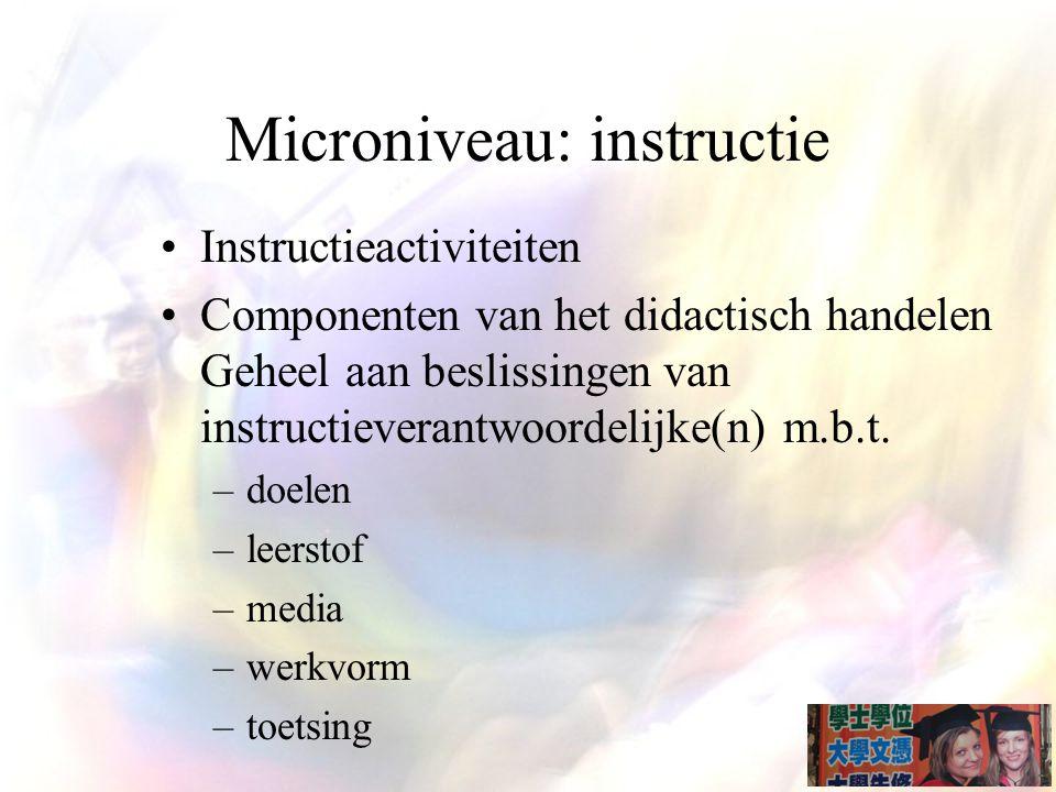 Microniveau: instructie Instructieactiviteiten Componenten van het didactisch handelen Geheel aan beslissingen van instructieverantwoordelijke(n) m.b.t.