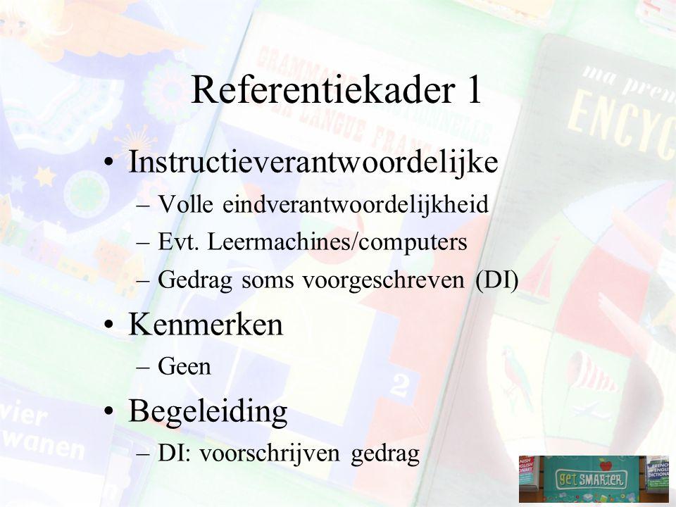 Referentiekader 1 Instructieverantwoordelijke –Volle eindverantwoordelijkheid –Evt.