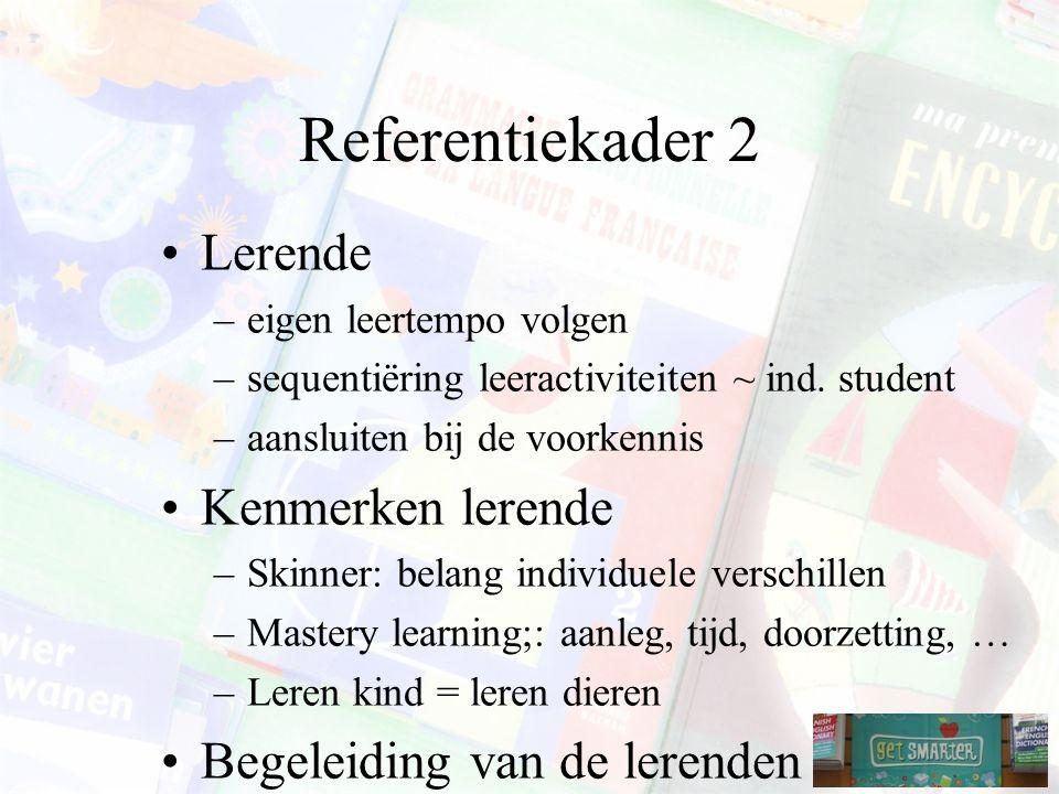 Referentiekader 2 Lerende –eigen leertempo volgen –sequentiëring leeractiviteiten ~ ind.