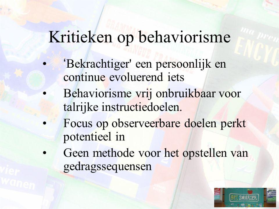Kritieken op behaviorisme 'Bekrachtiger een persoonlijk en continue evoluerend iets Behaviorisme vrij onbruikbaar voor talrijke instructiedoelen.