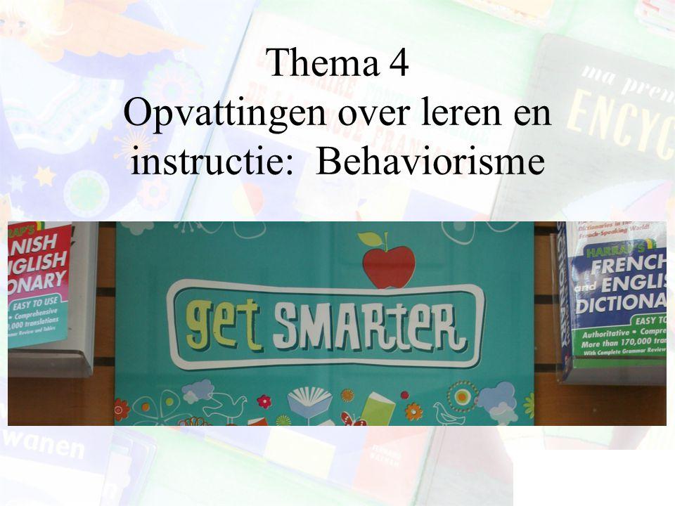 Thema 4 Opvattingen over leren en instructie: Behaviorisme