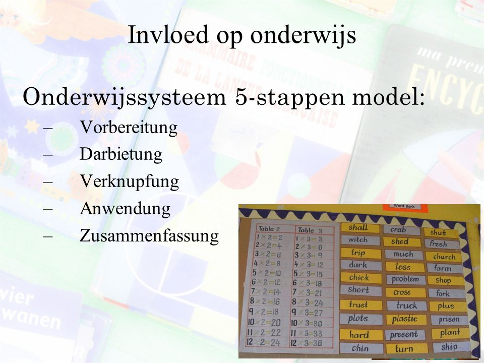 Invloed op onderwijs Onderwijssysteem 5-stappen model: –Vorbereitung –Darbietung –Verknupfung –Anwendung –Zusammenfassung