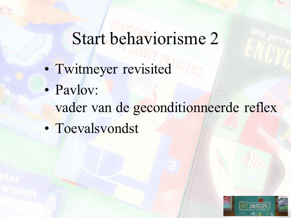 Start behaviorisme 2 Twitmeyer revisited Pavlov: vader van de geconditionneerde reflex Toevalsvondst