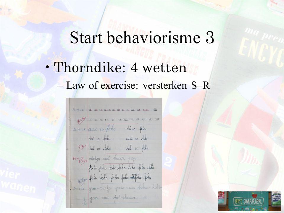 Start behaviorisme 3 Thorndike: 4 wetten –Law of exercise: versterken S–R