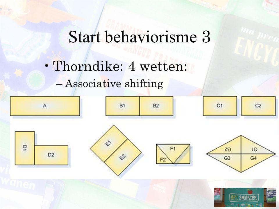 Start behaviorisme 3 Thorndike: 4 wetten: –Associative shifting