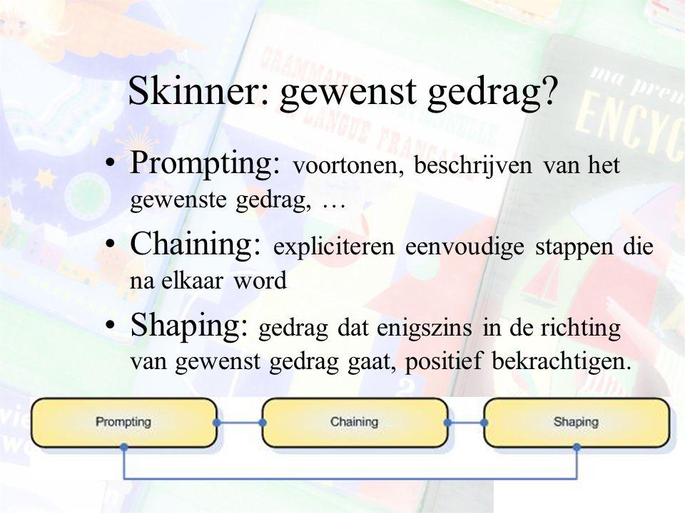 Skinner: gewenst gedrag.