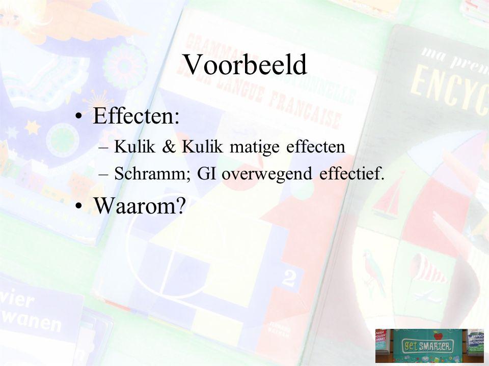Voorbeeld Effecten: –Kulik & Kulik matige effecten –Schramm; GI overwegend effectief. Waarom?