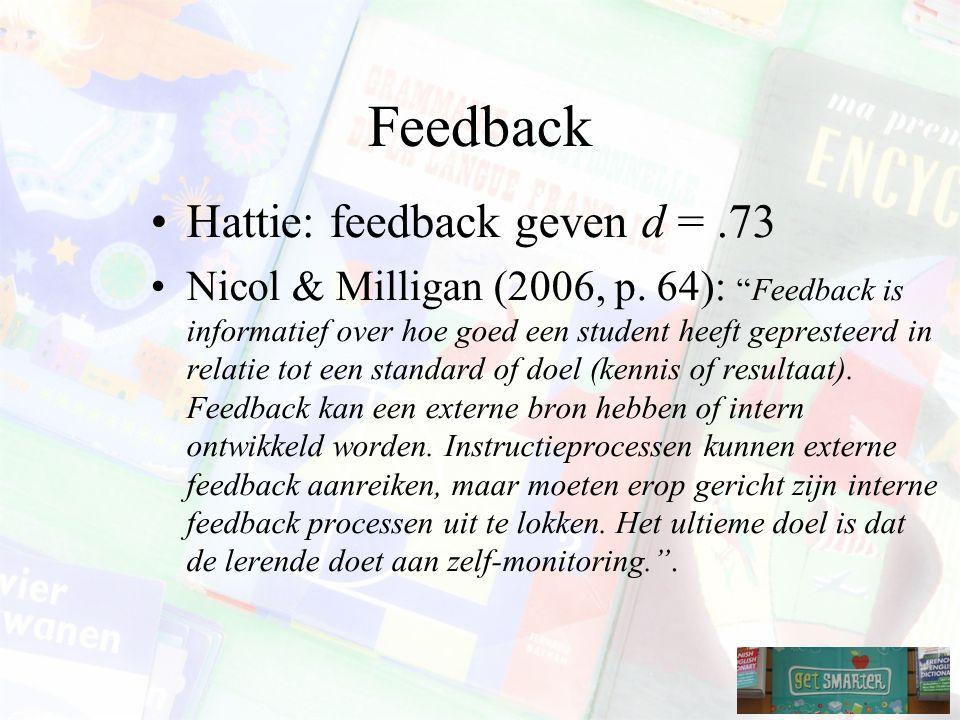 Feedback Hattie: feedback geven d =.73 Nicol & Milligan (2006, p.