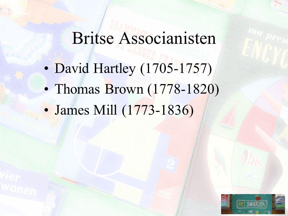 Britse Associanisten David Hartley (1705-1757) Thomas Brown (1778-1820) James Mill (1773-1836)