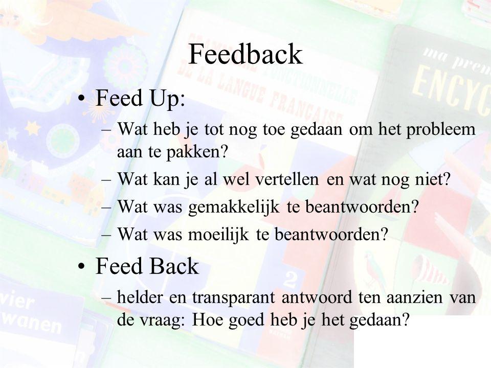 Feedback Feed Up: –Wat heb je tot nog toe gedaan om het probleem aan te pakken.
