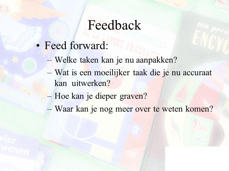 Feedback Feed forward: –Welke taken kan je nu aanpakken.