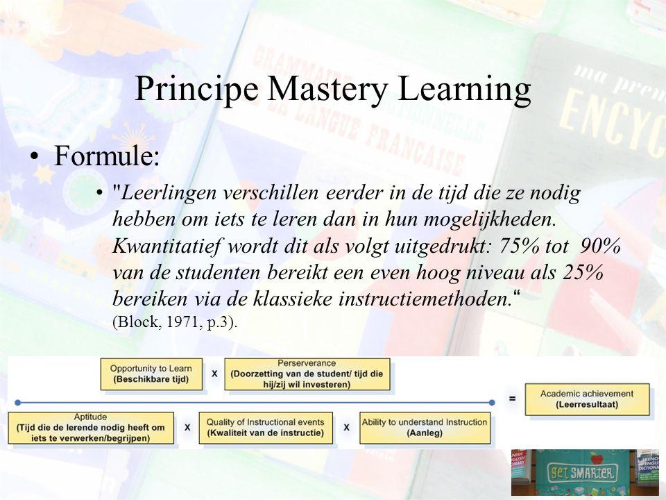 Principe Mastery Learning Formule: Leerlingen verschillen eerder in de tijd die ze nodig hebben om iets te leren dan in hun mogelijkheden.