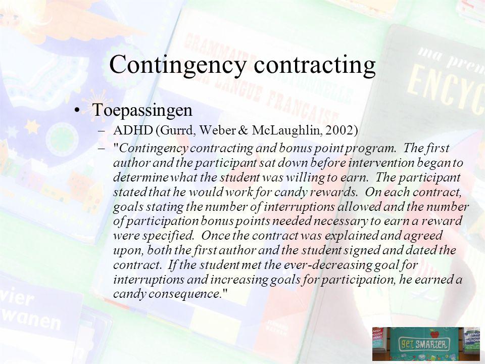 Contingency contracting Toepassingen –ADHD (Gurrd, Weber & McLaughlin, 2002) – Contingency contracting and bonus point program.