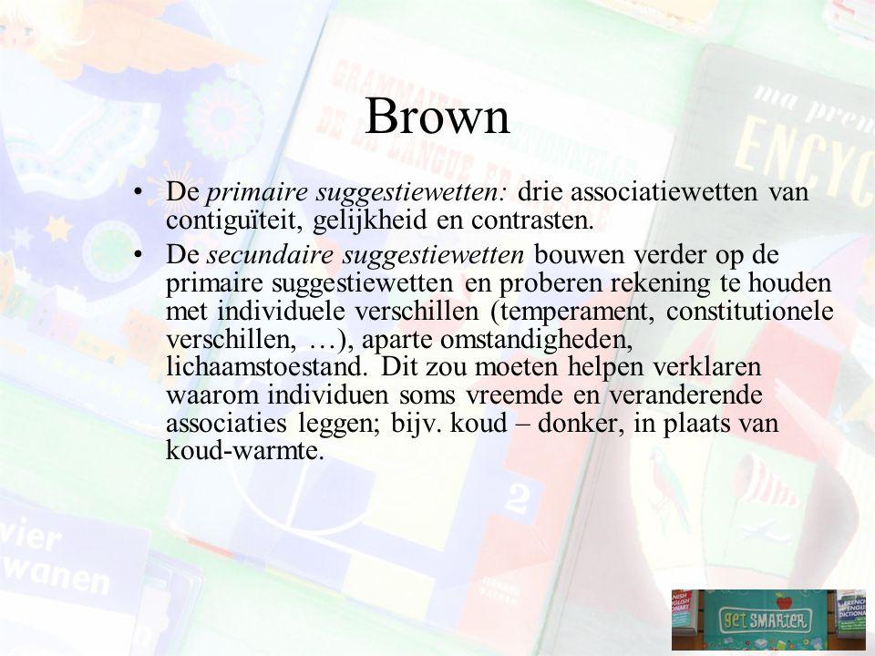 Brown De primaire suggestiewetten: drie associatiewetten van contiguïteit, gelijkheid en contrasten.