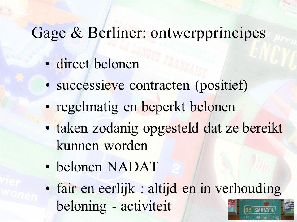 Gage & Berliner: ontwerpprincipes direct belonen successieve contracten (positief) regelmatig en beperkt belonen taken zodanig opgesteld dat ze bereikt kunnen worden belonen NADAT fair en eerlijk : altijd en in verhouding beloning - activiteit